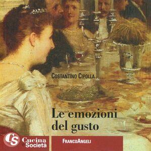 Foto Cover di Le emozioni del gusto. Alcuni criteri per un ristorante italiano d'eccellenza, Libro di Costantino Cipolla, edito da Franco Angeli