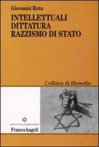 Foto Cover di Intellettuali, dittatura, razzismo di stato, Libro di Giovanni Rota, edito da Franco Angeli