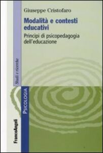 Libro Modalità e contesti educativi. Principi di psicopedagogia dell'educazione Giuseppe Cristofaro