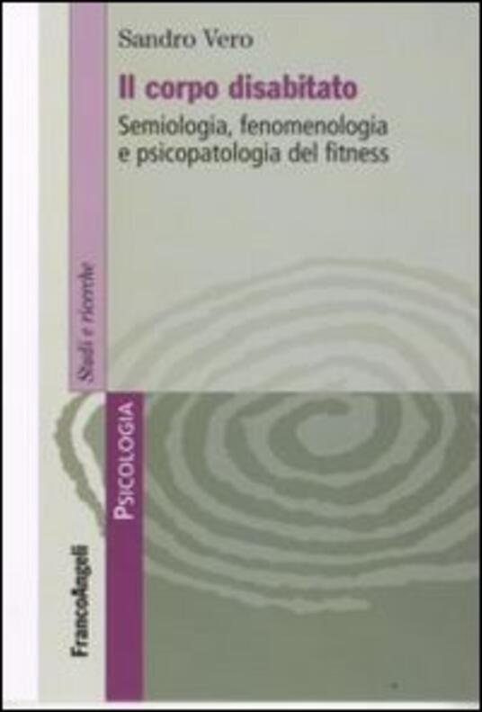 Il corpo disabitato. Semiologia, fenomenologia e psicopatologia del fitness - Sandro Vero - copertina