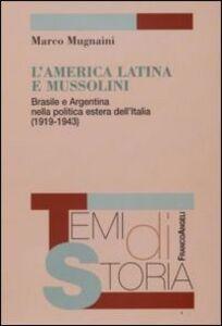 Libro L' America latina e Mussolini. Brasile e Argentina nella politica estera dell'Italia (1919-1943) Marco Mugnaini