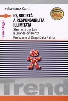 Io, società a responsabilità illimitata. Strumenti per fare la grande differenza - Sebastiano Zanolli - copertina