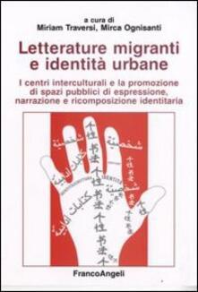Letterature migranti e identità urbane. I centri interculturali e la promozione di spazi pubblici di espressione, narrazione e ricomposizione identitaria.pdf
