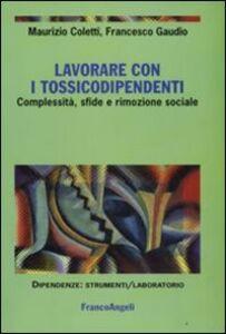 Libro Lavorare con i tossicodipendenti. Complessità, sfide e rimozione sociale Maurizio Coletti , Francesco Gaudio
