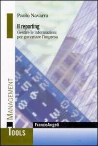 Libro Il reporting. Gestire le informazioni per governare l'impresa Paolo Navarra