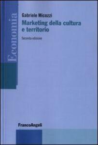 Foto Cover di Marketing della cultura e territorio, Libro di Gabriele Micozzi, edito da Franco Angeli