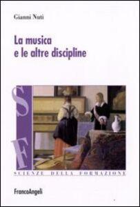 Foto Cover di La musica e le altre discipline, Libro di Gianni Nuti, edito da Franco Angeli