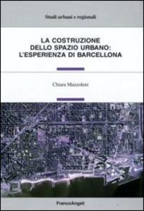 Libro La costruzione dello spazio urbano: l'esperienza di Barcellona Chiara Mazzoleni