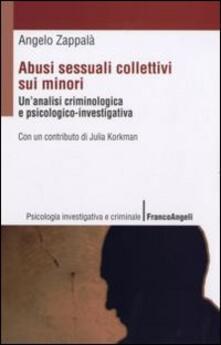 Abusi sessuali collettivi sui minori. Un'analisi criminologica e psicologico-investigativa - Angelo Zappalà - copertina