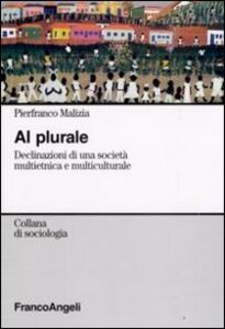 Libro Al plurale. Declinazioni di una società multietnica e multiculturale Pierfranco Malizia