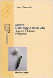 Librisulladiversita.it Curare sulla soglia della vita. L'hospice «Il tulipano» di Niguarda Image