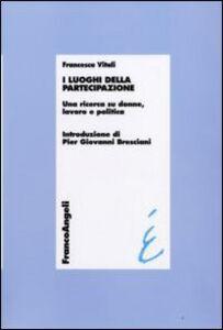 Foto Cover di I luoghi della partecipazione. Una ricerca su donne, lavoro e politica, Libro di Francesca Vitali, edito da Franco Angeli
