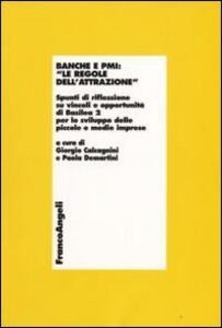 Banche e PMI: «Le regole dell'attrazione». Spunti di riflessione su vincoli e opportunità di Basilea 2 per lo sviluppo delle piccole e medie imprese