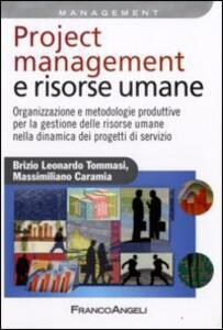 Project management e risorse umane. Organizzazione e metodologie produttive per la gestione delle risorse umane nella dinamica dei progetti di servizio