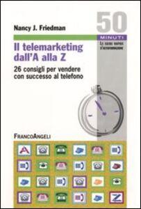 Libro Il telemarketing dall'A alla Z. 26 consigli utili per vendere con successo al telefono Nancy J. Friedman
