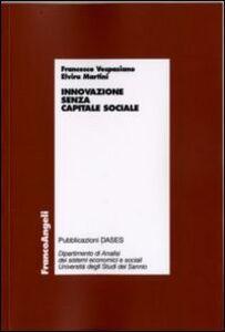Libro Innovazione senza capitale sociale Francesco Vespasiano , Elvira Martini