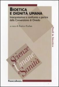 Libro Bioetica e dignità umana. Interpretazioni a confronto a partire dalla Convenzione di Oviedo