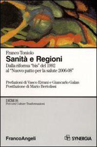 Foto Cover di Sanità e Regioni. Dalla riforma «bis» del 1992 al «Nuovo patto per la salute 2006-2008», Libro di Franco Toniolo, edito da Franco Angeli