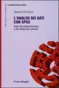 Foto Cover di L' analisi dei dati con SPSS. Guida alla programmazione e alla sintassi dei comandi, Libro di Giovanni Di Franco, edito da Franco Angeli