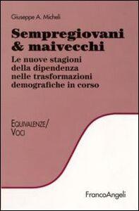 Libro Sempregiovani & maivecchi. Le nuove stagioni della dipendenza nelle trasformazioni demografiche in corso Giuseppe A. Micheli