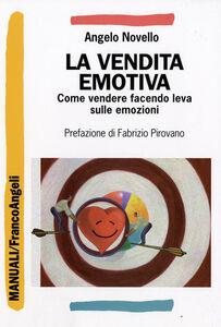 Libro La vendita emotiva. Come vendere facendo leva sulle emozioni Angelo Novello