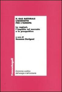 Libro Il gas naturale liquefatto per l'Europa. Le ragioni, l'impatto sul mercato e le prospettive