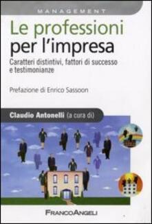 Le professioni per l'impresa. Caratteri distintivi, fattori di successo e testimonianze - copertina