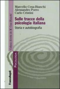 Libro Sulle tracce della psicologia italiana. Storia e autobiografia Marcello Cesa-Bianchi , Alessandro Porro , Carlo Cristini