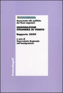 Immigrazione straniera in Veneto. Rapporto 2009