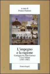L' impegno e la ragione. Carteggio tra Aldo Garosci e Leo Valiani (1947-1983)