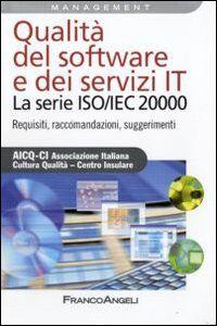 Libro Qualità del software e dei servizi IT. La serie ISO/IEC 20000. Requisiti, raccomandazioni, suggerimenti