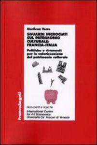 Libro Sguardi incrociati sul patrimonio culturale: Francia-Italia. Politiche e strumenti per la valorizzazione del patrimonio culturale Marilena Vecco