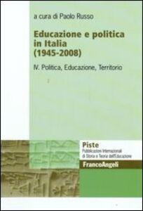 Foto Cover di Educazione e politica in Italia (1945-2008). Vol. 4: Politica, educazione, territorio., Libro di  edito da Franco Angeli