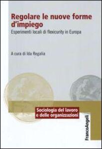 Foto Cover di Regolare le nuove forme di impiego. Esperimenti locali di flexicurity in Europa, Libro di  edito da Franco Angeli