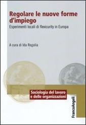 Regolare le nuove forme di impiego. Esperimenti locali di flexicurity in Europa