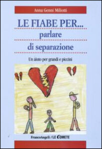 Foto Cover di Le fiabe per... parlare di separazione. Un aiuto per grandi e piccini, Libro di Anna G. Miliotti, edito da Franco Angeli