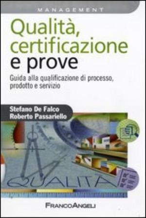 Qualità, certificazione e prove. Guida ala qualificazione di processo, prodotto e servizio