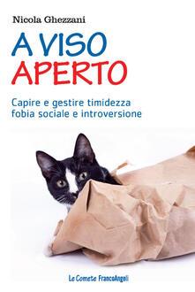 A viso aperto. Capire e gestire timidezza, fobia sociale e introversione - Nicola Ghezzani - copertina
