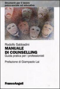 Libro Manuale di counselling. Guida pratica per i professionisti Rodolfo Sabbadini