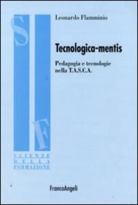 Libro Tecnologica-mentis. Pedagogia e tecnologie nella T.A.S.C.A. Leonardo Flamminio