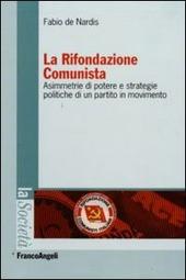 La Rifondazione comunista. Asimmetrie di potere e strategie politiche di un partito in movimento