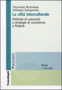 Libro La città interculturale. Politiche di comunità e strategie di convivenza a Padova Vincenzo Romania , Alessandro Zamperini