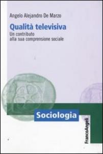 Libro Qualità televisiva. Un contributo alla sua comprensione sociale Angelo A. De Marzo