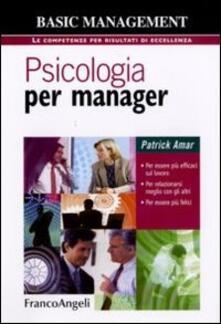 Psicologia per manager. Per essere più efficaci sul lavoro, per relazionarsi meglio con gli altri, per essere più felici - Patrick Amar - copertina