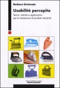 Libro Usabilità percepita. Teoria, metodo e applicazioni per la valutazione di prodotti industriali Barbara Simionato