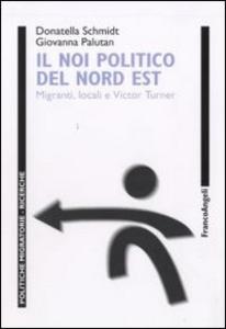 Libro Il noi politico del Nord Est. Migranti locali e Victor Turner Donatella Schmidt , Giovanna Palutan
