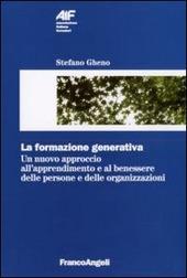 La formazione generativa. Un nuovo approccio all'apprendimento e al benessere delle persone e delle organizzazioni