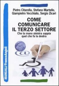 Foto Cover di Come comunicare il terzo settore. Che la mano sinistra sappia quel che fa la destra, Libro di  edito da Franco Angeli