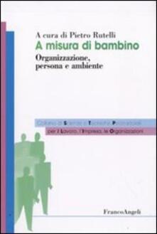 A misura di bambino. Organizzazione, persona e ambiente.pdf