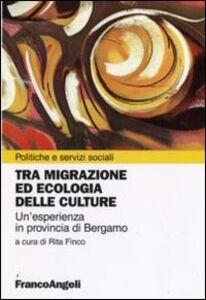 Libro Tra migrazione ed ecologia delle culture. Un'esperienza in provincia di Bergamo